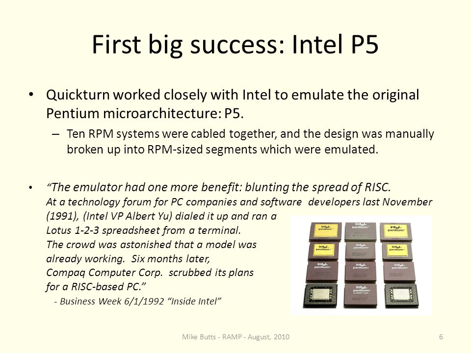 First big success: Intel P5 Quickturn worked closely with Intel to emulate the original Pentium microarchitecture: P5.