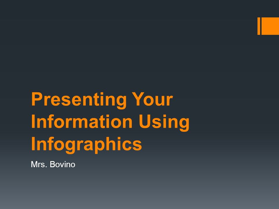 Presenting Your Information Using Infographics Mrs. Bovino