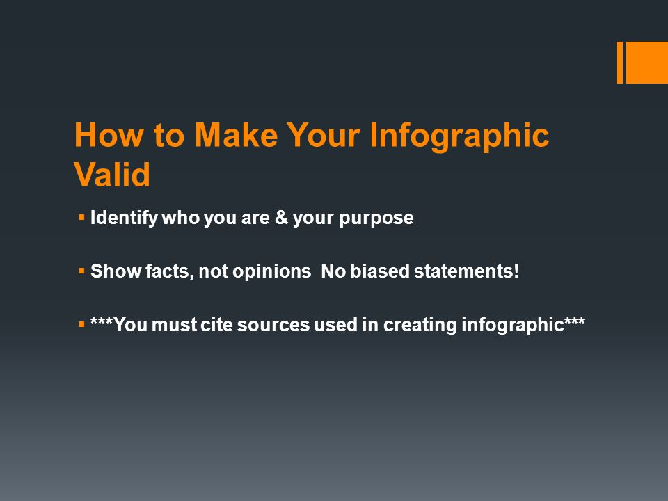 How to Make Your Infographic Valid  Identify who you are & your purpose  Show facts, not opinions No biased statements.