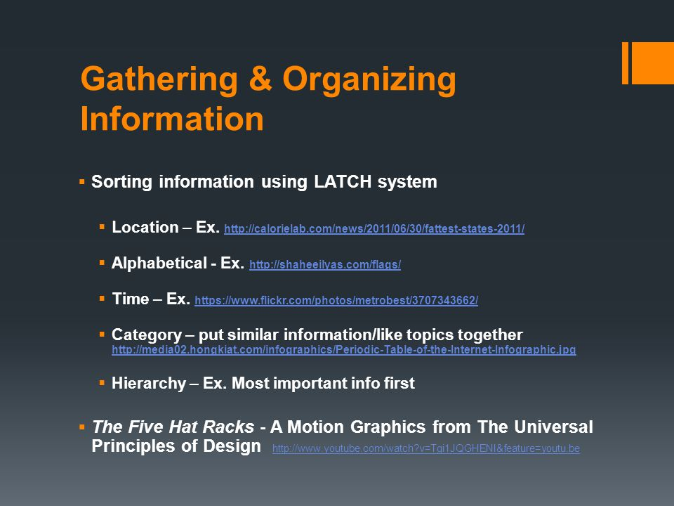 Gathering & Organizing Information  Sorting information using LATCH system  Location – Ex.