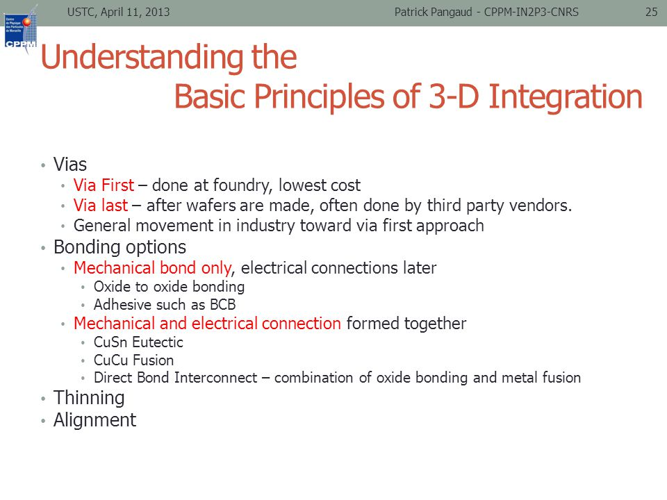 Understanding the Basic Principles of 3-D Integration Vias Via First – done at foundry, lowest cost Via last – after wafers are made, often done by third party vendors.