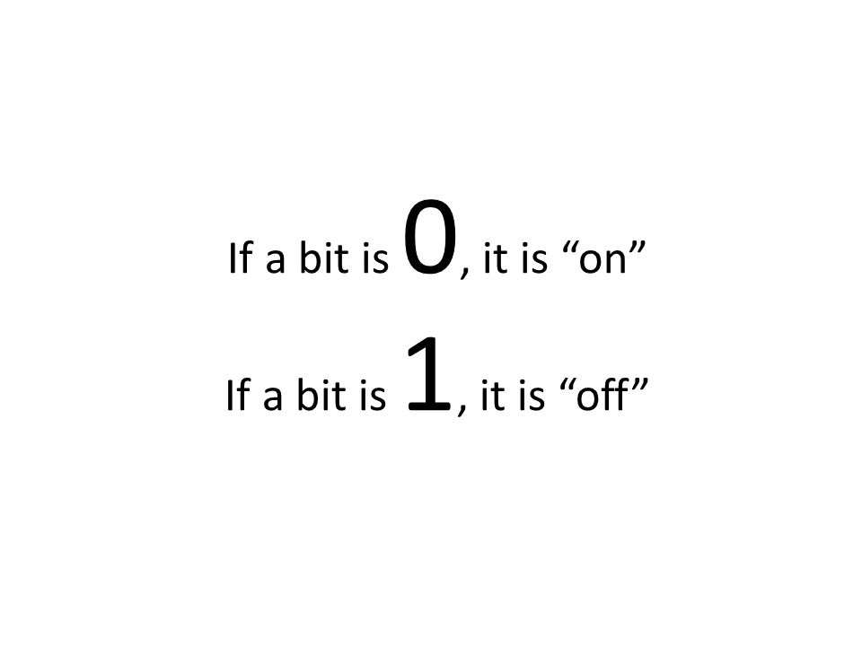 If a bit is 0, it is on If a bit is 1, it is off