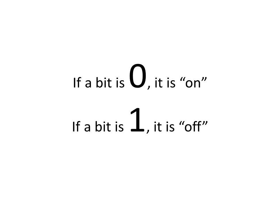 "If a bit is 0, it is ""on"" If a bit is 1, it is ""off"""