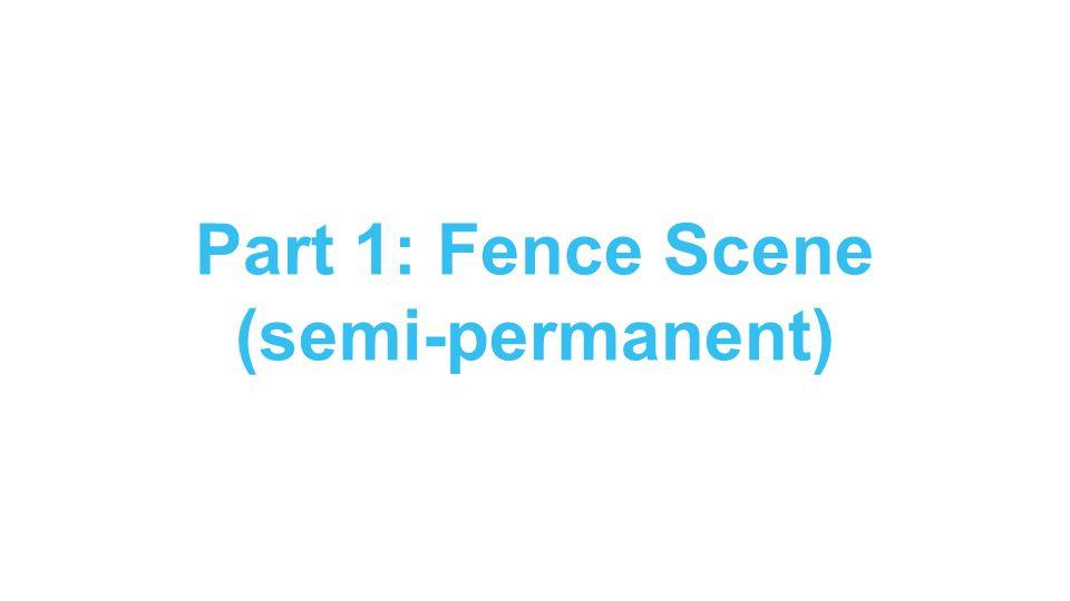 Part 1: Fence Scene (semi-permanent)