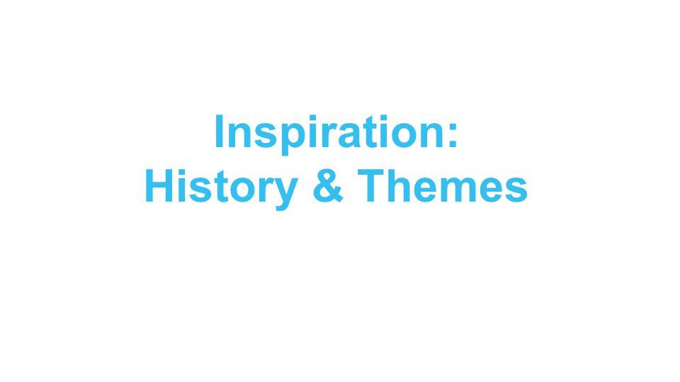 Inspiration: History & Themes