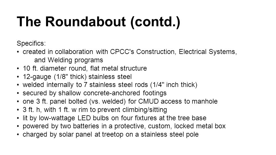 The Roundabout (contd.) Specifics: created in collaboration with CPCC s Construction, Electrical Systems, and Welding programs 10 ft.