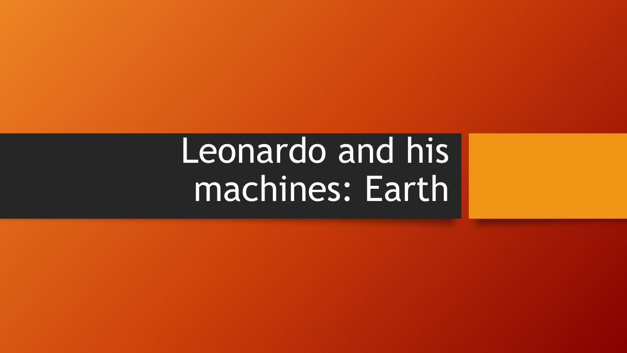 Leonardo and his machines: Earth