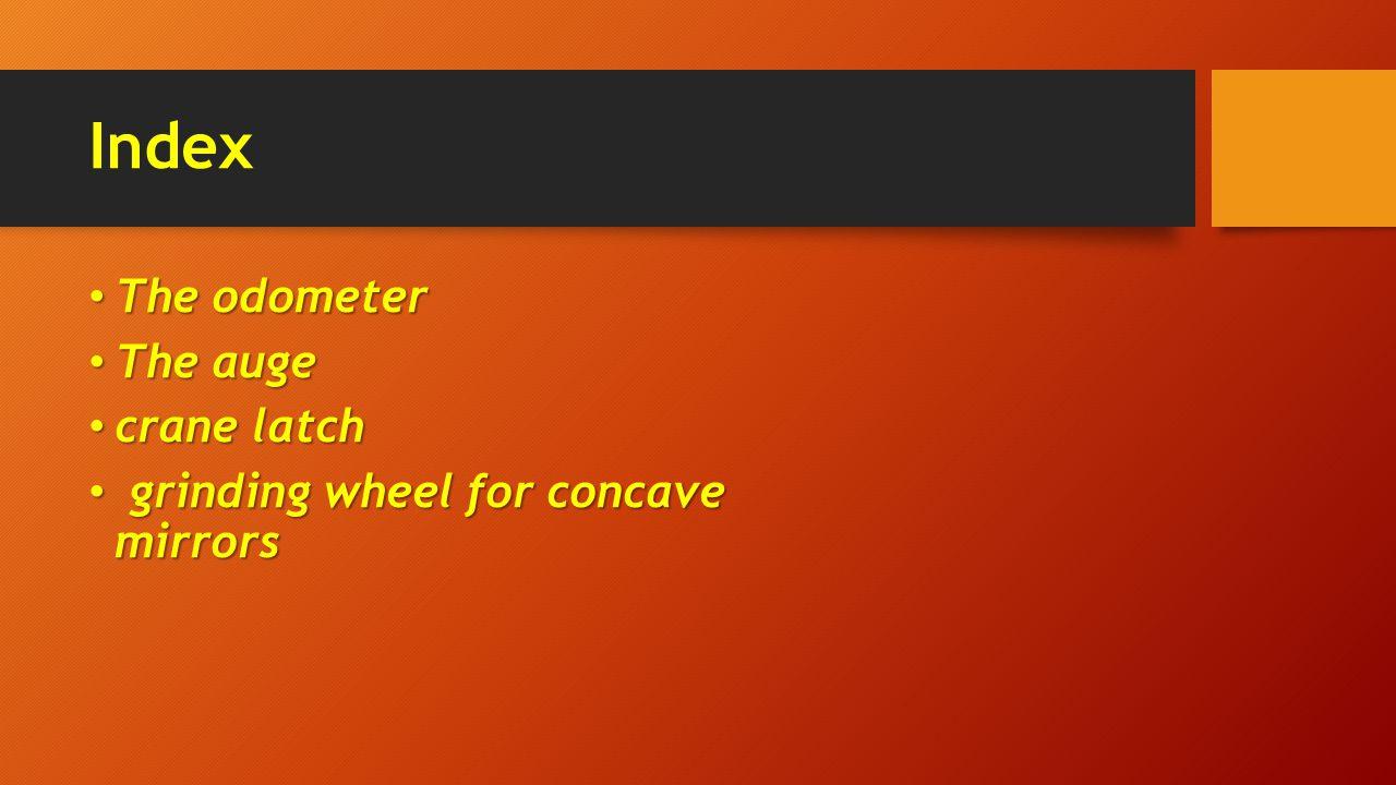 Index The odometer The odometer The auge The auge crane latch crane latch grinding wheel for concave mirrors grinding wheel for concave mirrors