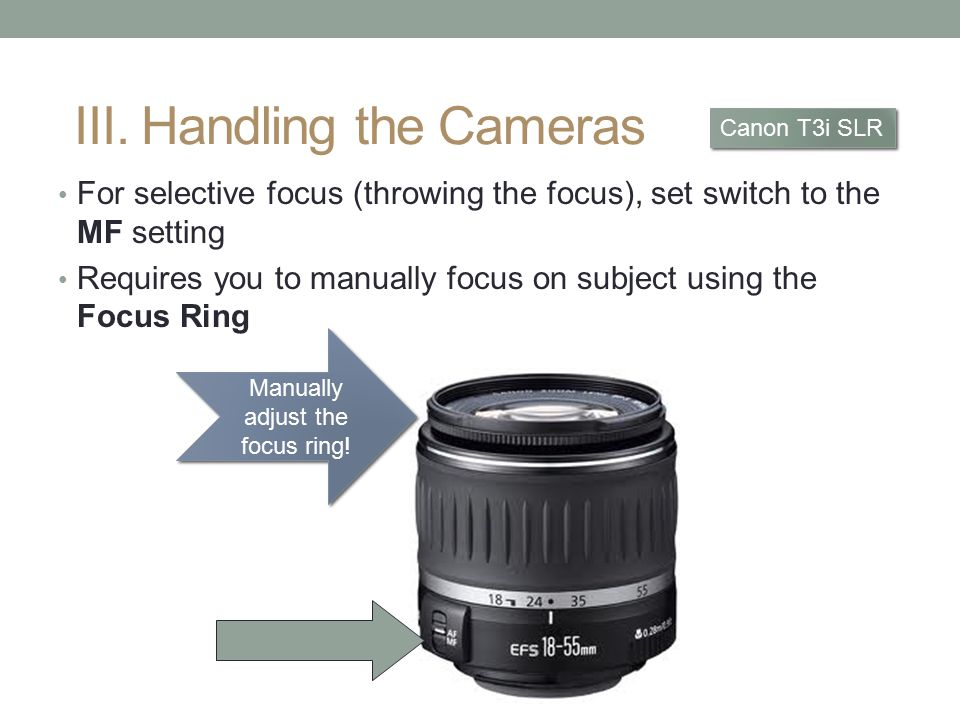 For selective focus (throwing the focus), set switch to the MF setting Requires you to manually focus on subject using the Focus Ring Manually adjust