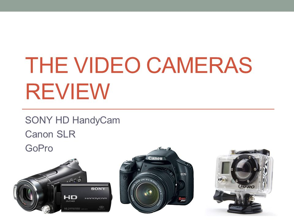 THE VIDEO CAMERAS REVIEW SONY HD HandyCam Canon SLR GoPro