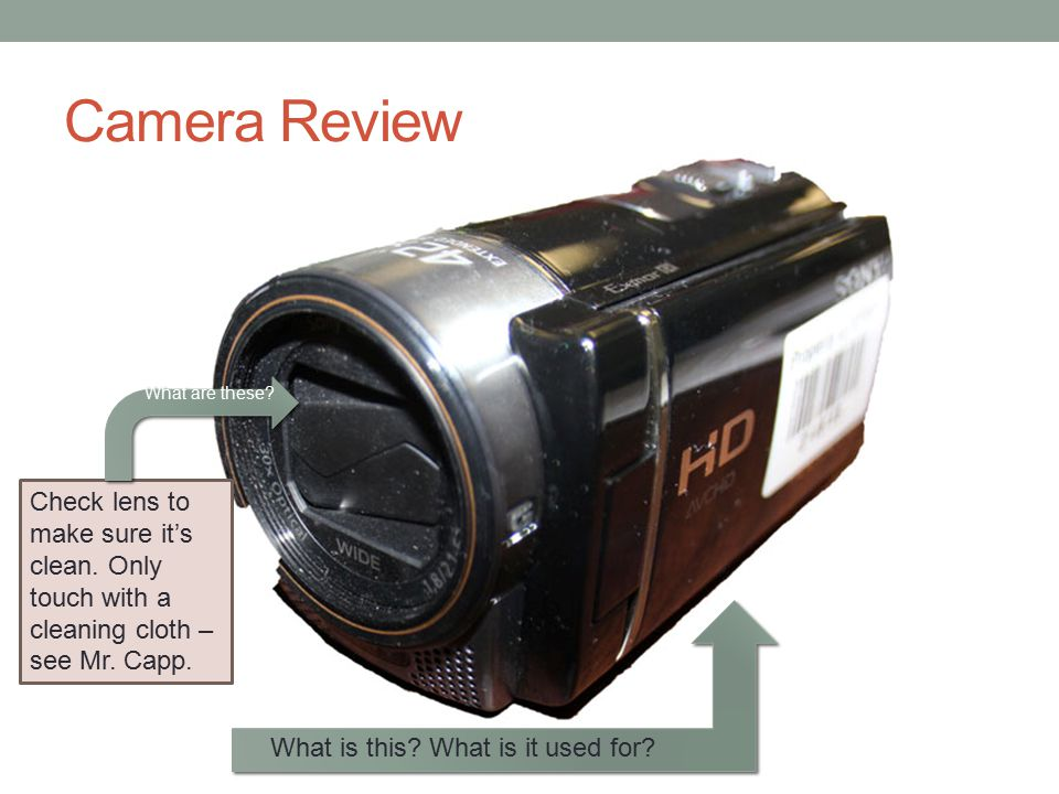 Camera Review Check lens to make sure it's clean.Only touch with a cleaning cloth – see Mr.