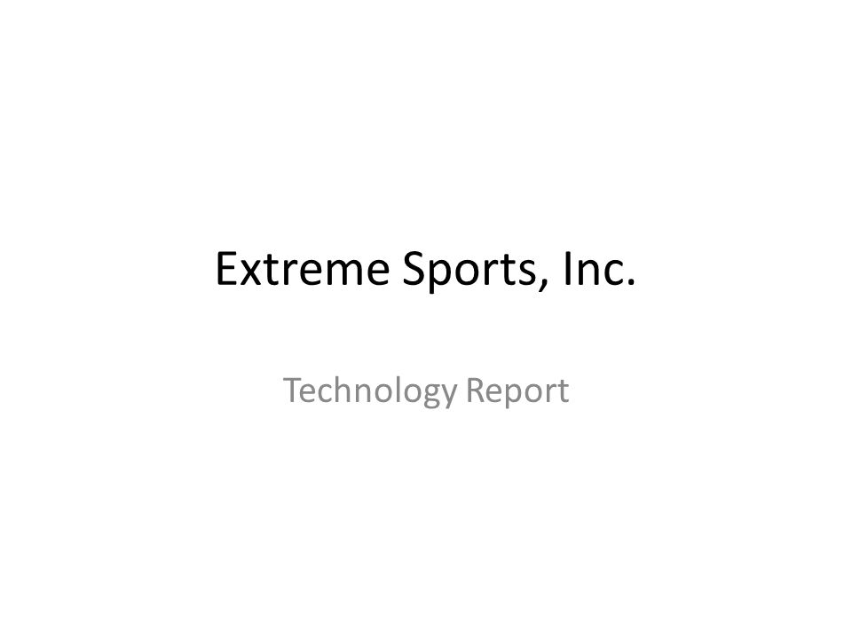 Extreme Sports, Inc. Technology Report