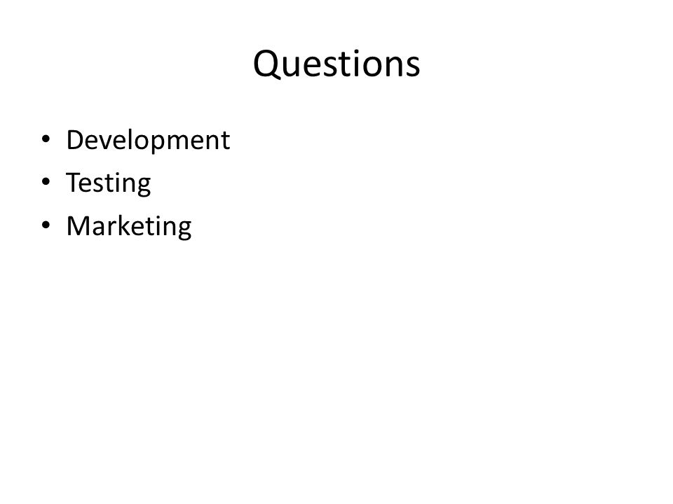 Questions Development Testing Marketing