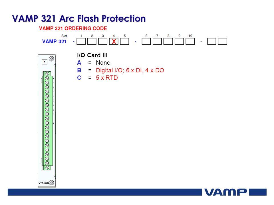 VAMP 321 Arc Flash Protection X I/O Card III A=None B=Digital I/O; 6 x DI, 4 x DO C=5 x RTD