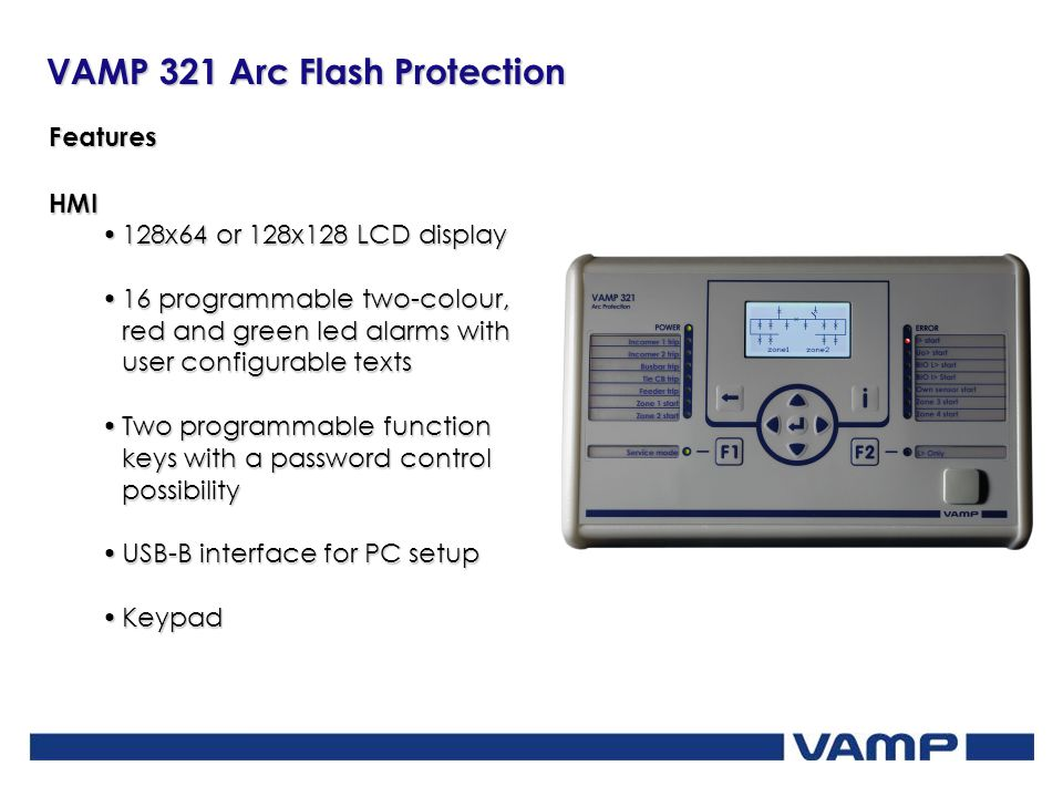 VAMP 321 Arc Flash Protection Features HMI 128x64 or 128x128 LCD display128x64 or 128x128 LCD display 16 programmable two-colour, red and green led al