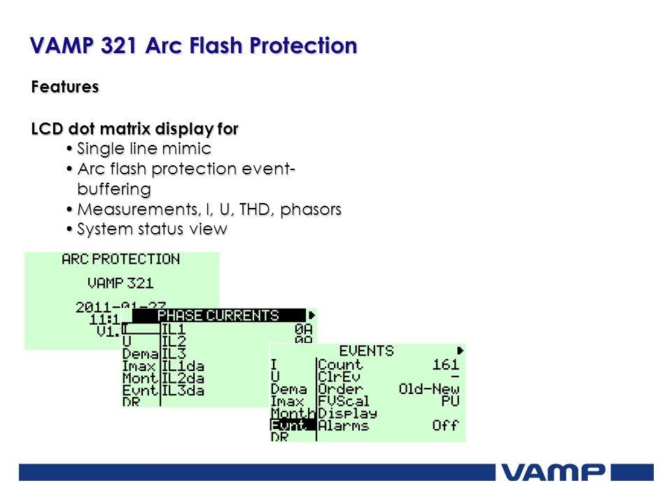 VAMP 321 Arc Flash Protection Features LCD dot matrix display for Single line mimicSingle line mimic Arc flash protection event- bufferingArc flash pr