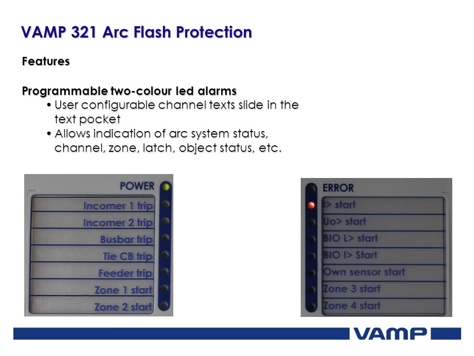 VAMP 321 Arc Flash Protection Features Programmable two-colour led alarms User configurable channel texts slide in the text pocketUser configurable ch