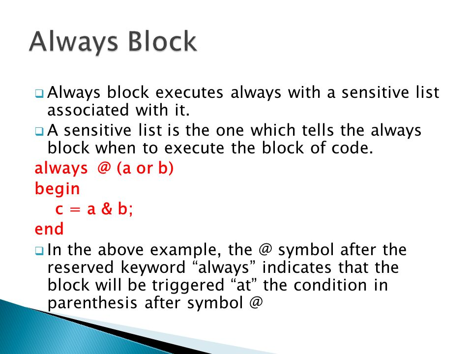  Always block executes always with a sensitive list associated with it.