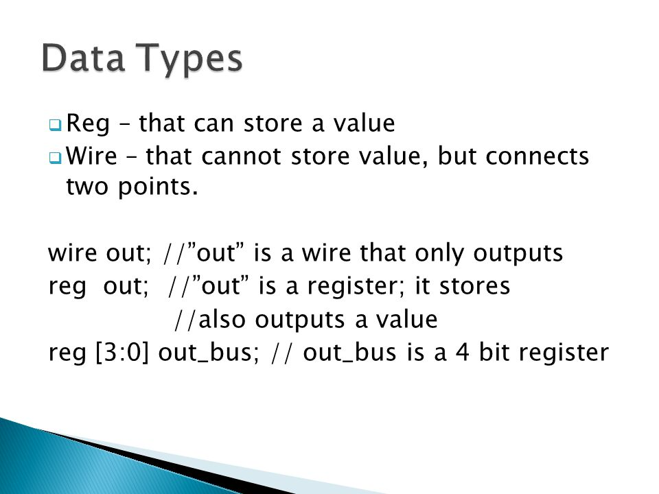 """ Reg – that can store a value  Wire – that cannot store value, but connects two points. wire out; //""""out"""" is a wire that only outputs reg out; //""""ou"""