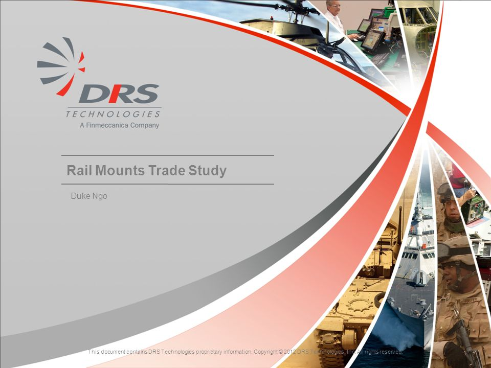 11 This document contains DRS Technologies proprietary information. Copyright © 2012 DRS Technologies, Inc. All rights reserved. Rail Mounts Trade Stu
