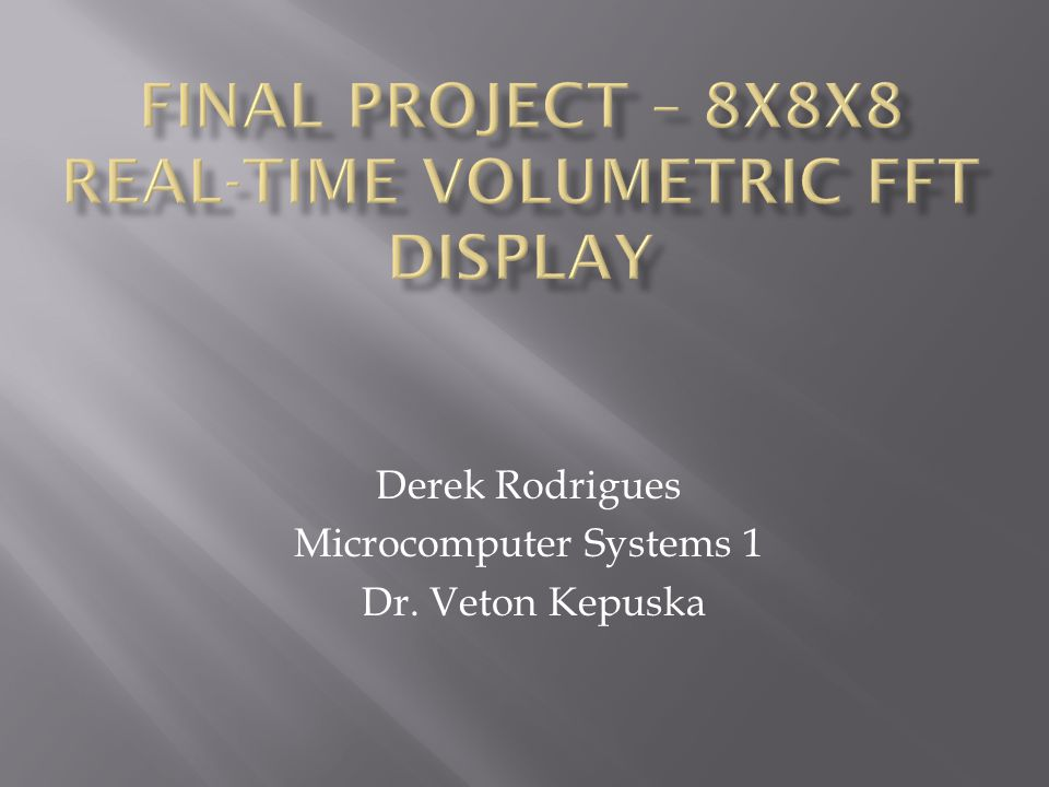 Derek Rodrigues Microcomputer Systems 1 Dr. Veton Kepuska