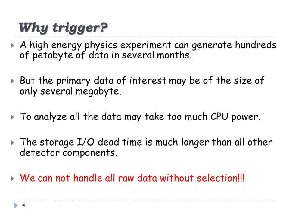 Why trigger? 4  A high energy physics experiment can generate hundreds of petabyte of data in several months.  But the primary data of interest may