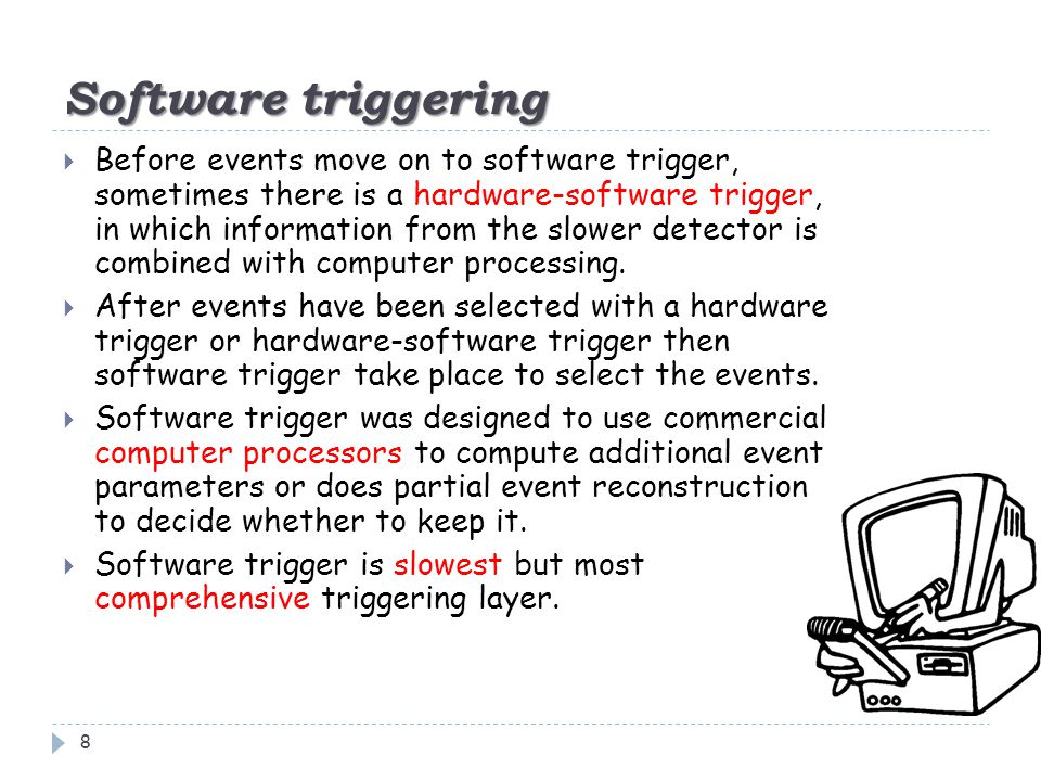 Software triggering 8  Before events move on to software trigger, sometimes there is a hardware-software trigger, in which information from the slowe