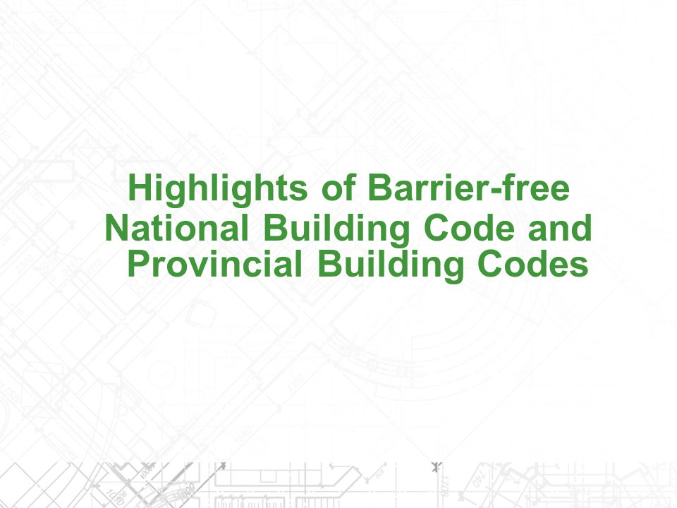 Highlights of Barrier-free National Building Code and Provincial Building Codes