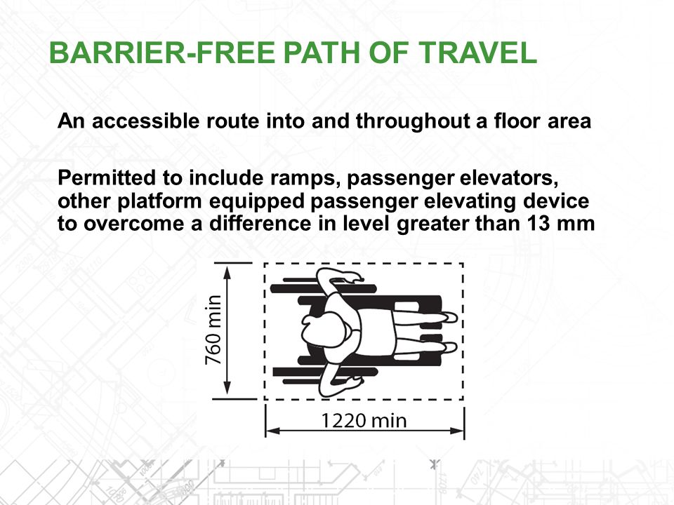 An accessible route into and throughout a floor area Permitted to include ramps, passenger elevators, other platform equipped passenger elevating devi