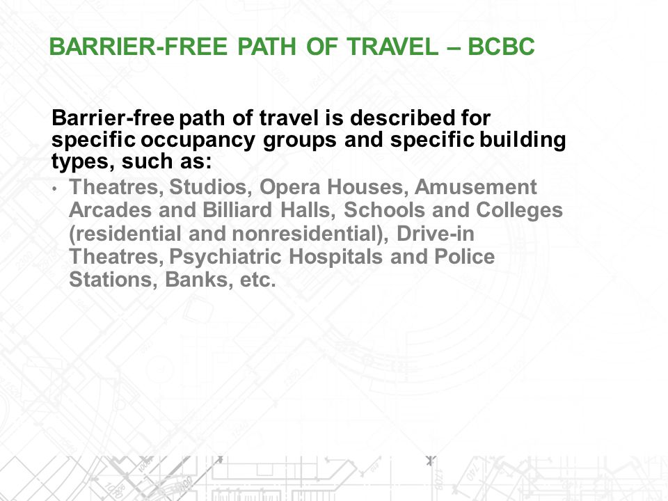 Barrier-free path of travel is described for specific occupancy groups and specific building types, such as: Theatres, Studios, Opera Houses, Amusemen