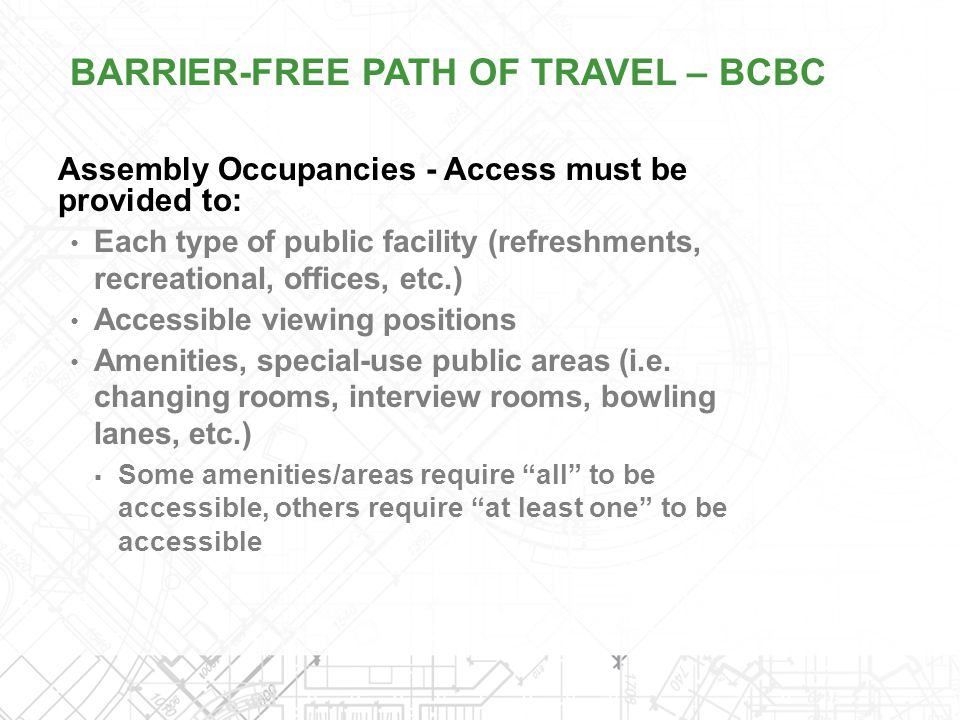 Assembly Occupancies - Access must be provided to: Each type of public facility (refreshments, recreational, offices, etc.) Accessible viewing positio