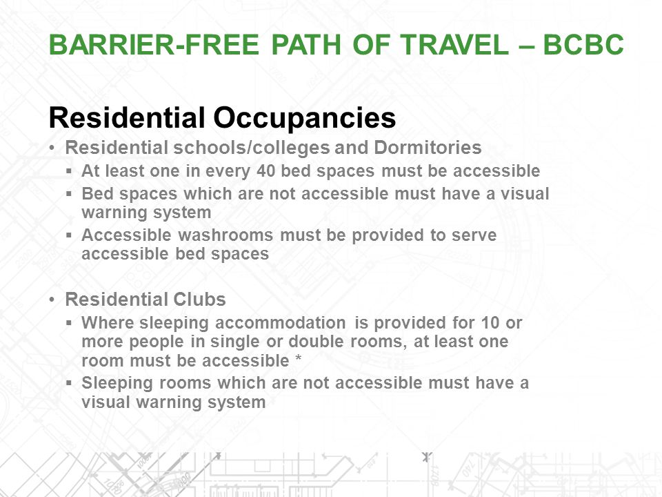 Residential Occupancies Residential schools/colleges and Dormitories  At least one in every 40 bed spaces must be accessible  Bed spaces which are n