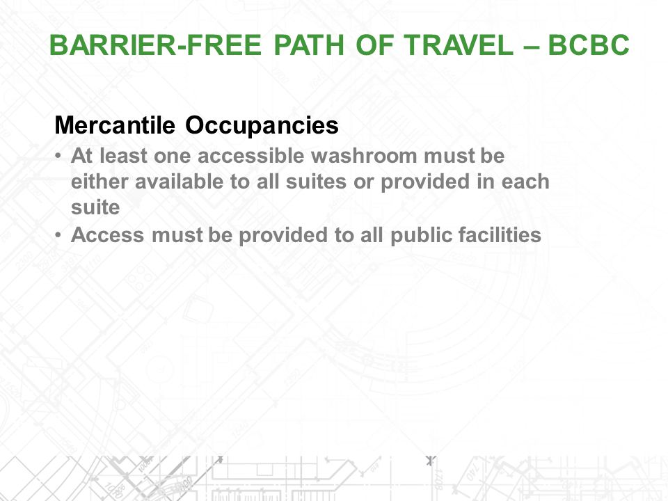 Mercantile Occupancies At least one accessible washroom must be either available to all suites or provided in each suite Access must be provided to al