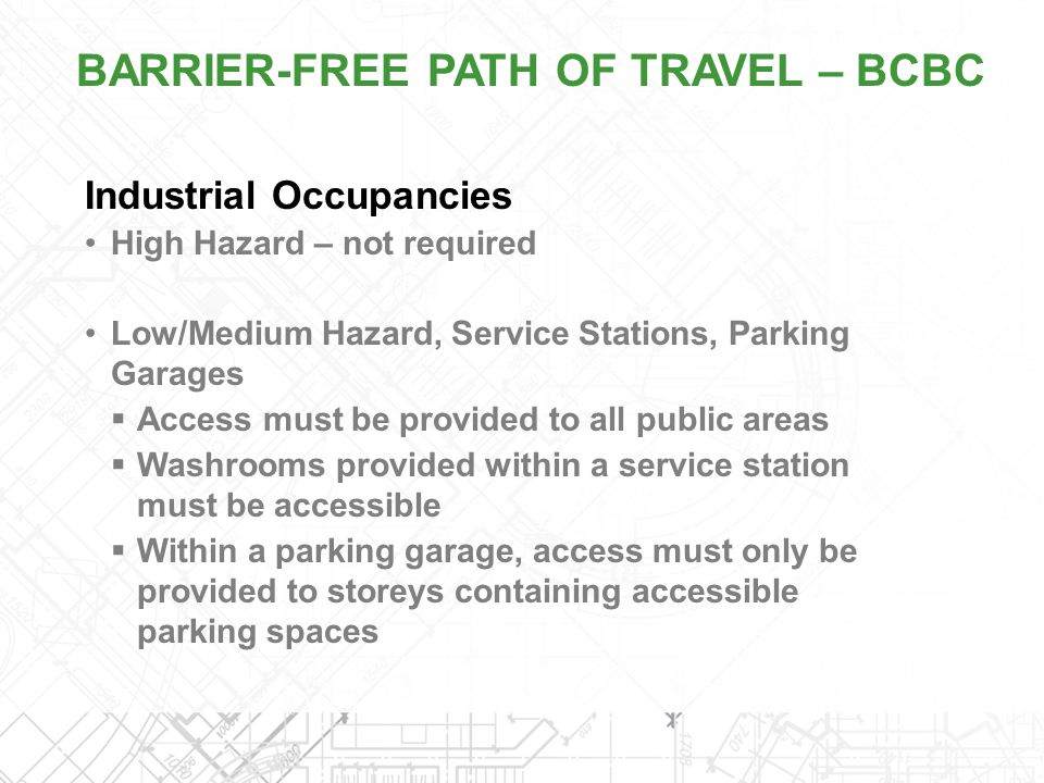 Industrial Occupancies High Hazard – not required Low/Medium Hazard, Service Stations, Parking Garages  Access must be provided to all public areas 