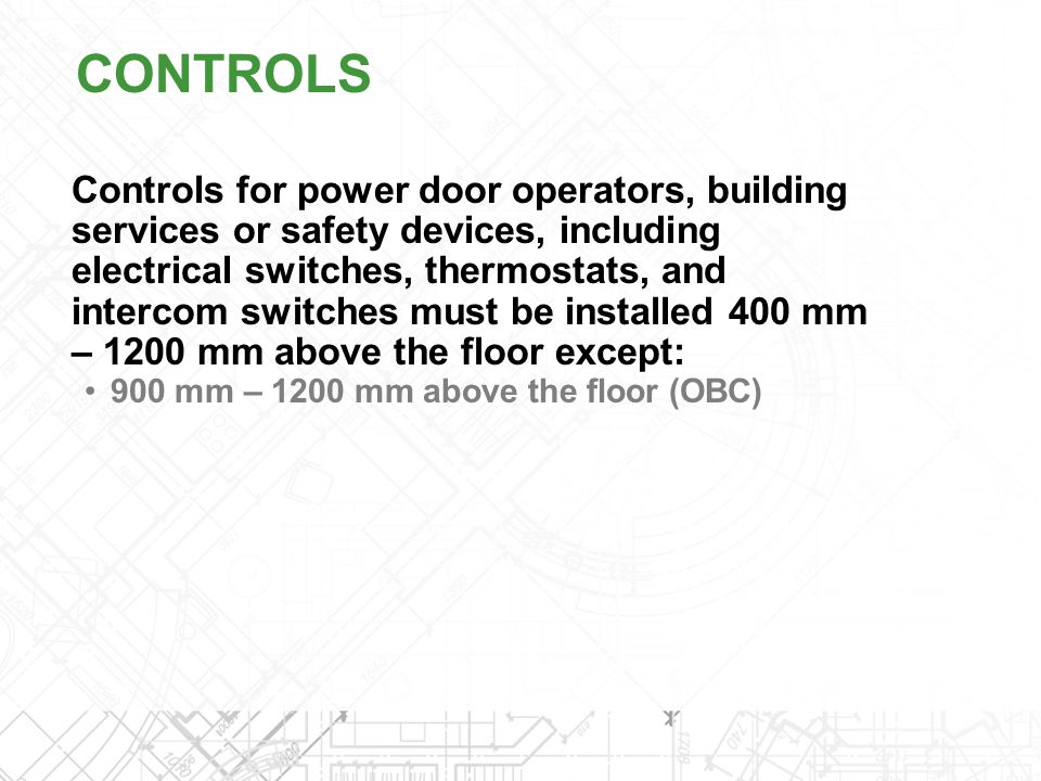 Controls for power door operators, building services or safety devices, including electrical switches, thermostats, and intercom switches must be inst