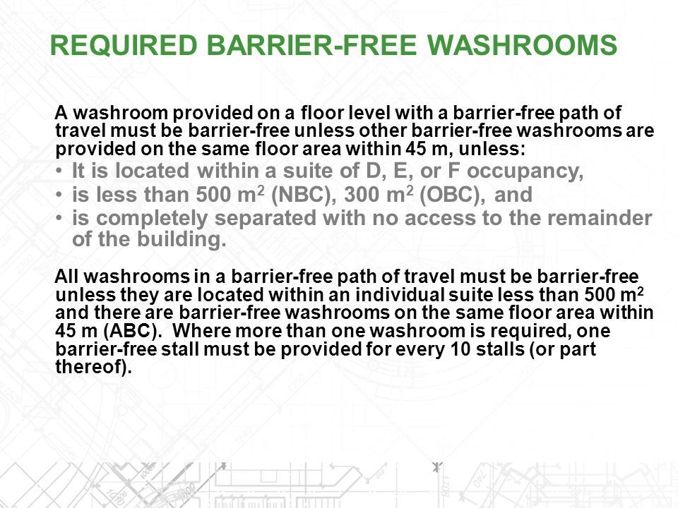 A washroom provided on a floor level with a barrier-free path of travel must be barrier-free unless other barrier-free washrooms are provided on the s