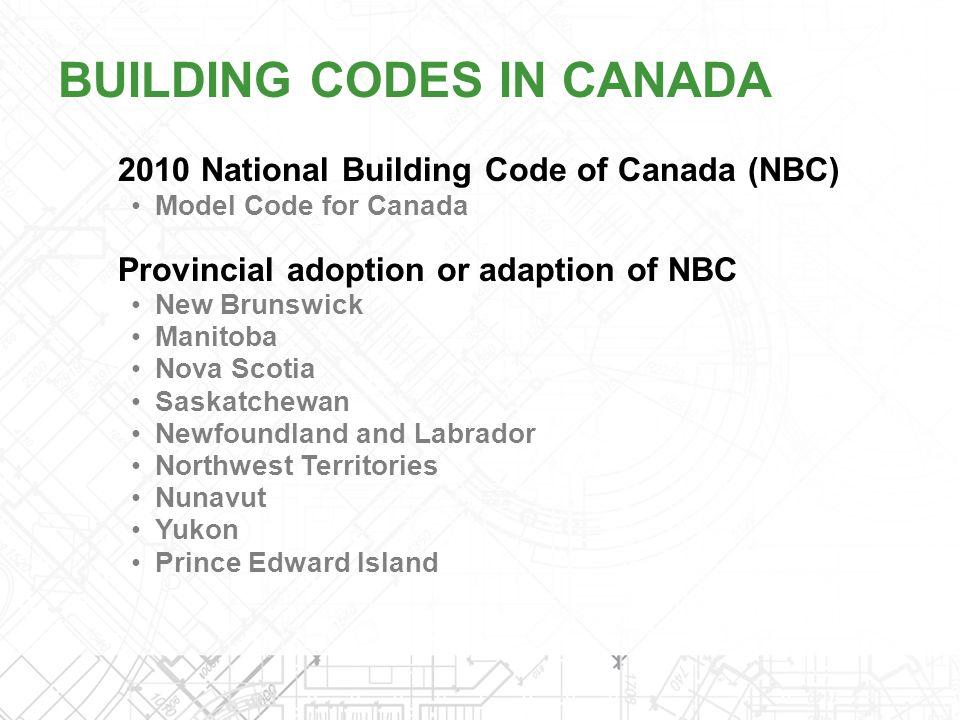 2010 National Building Code of Canada (NBC) Model Code for Canada Provincial adoption or adaption of NBC New Brunswick Manitoba Nova Scotia Saskatchew