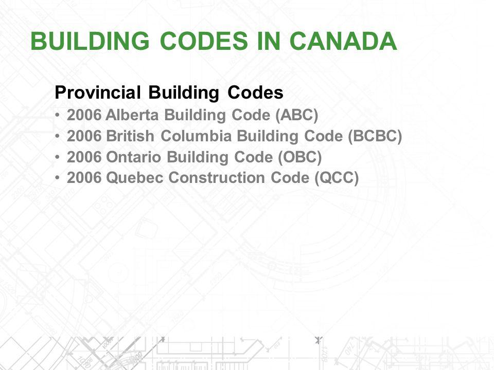 Provincial Building Codes 2006 Alberta Building Code (ABC) 2006 British Columbia Building Code (BCBC) 2006 Ontario Building Code (OBC) 2006 Quebec Con