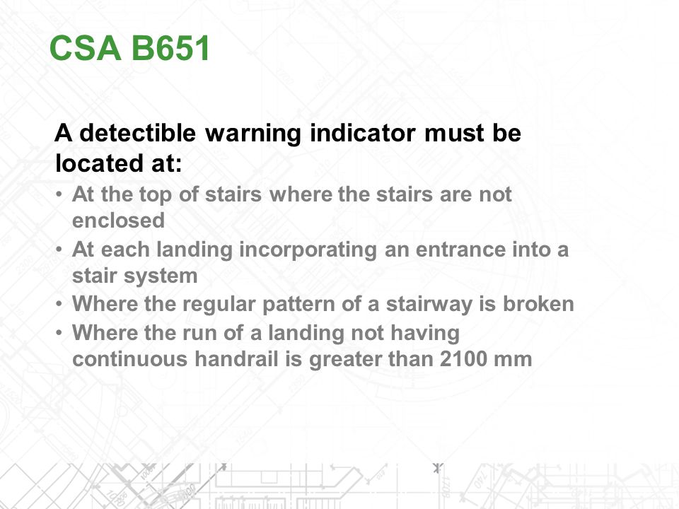 A detectible warning indicator must be located at: At the top of stairs where the stairs are not enclosed At each landing incorporating an entrance in
