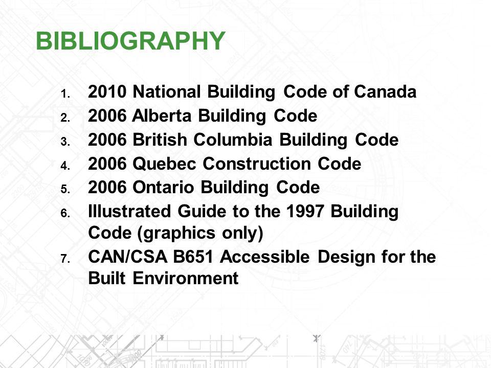 1. 2010 National Building Code of Canada 2. 2006 Alberta Building Code 3. 2006 British Columbia Building Code 4. 2006 Quebec Construction Code 5. 2006