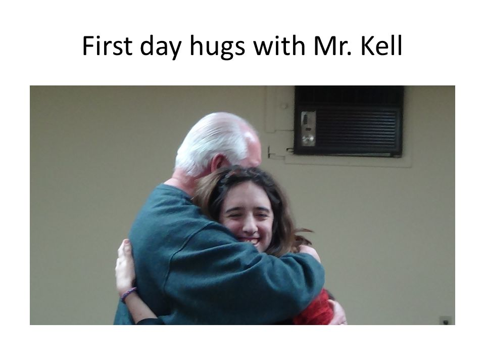 First day hugs with Mr. Kell