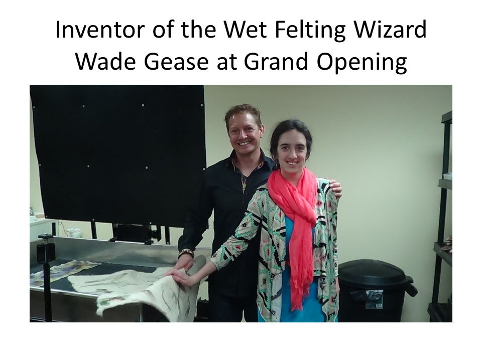 Inventor of the Wet Felting Wizard Wade Gease at Grand Opening