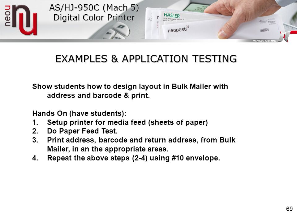 69 EXAMPLES & APPLICATION TESTING Show students how to design layout in Bulk Mailer with address and barcode & print.