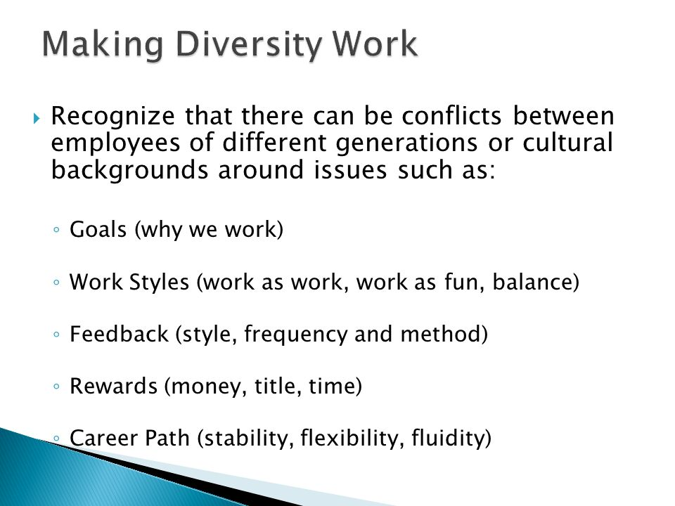  Recognize that there can be conflicts between employees of different generations or cultural backgrounds around issues such as: ◦ Goals (why we work