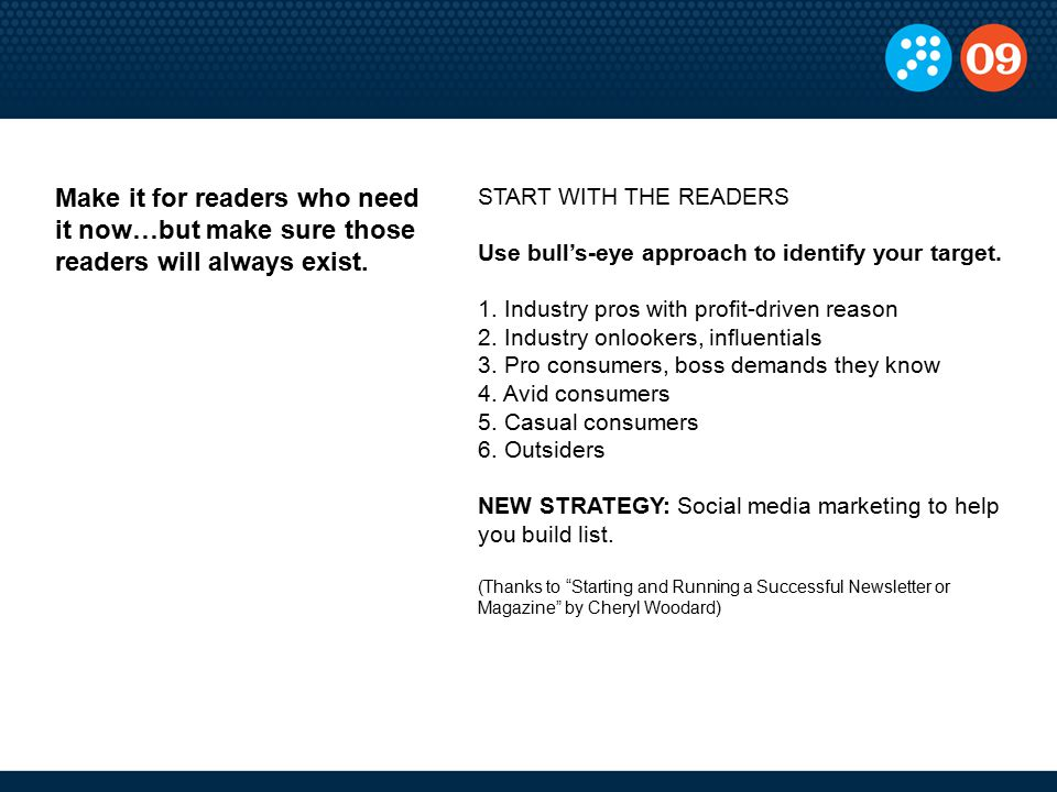 START WITH THE READERS Use bull's-eye approach to identify your target. 1. Industry pros with profit-driven reason 2. Industry onlookers, influentials