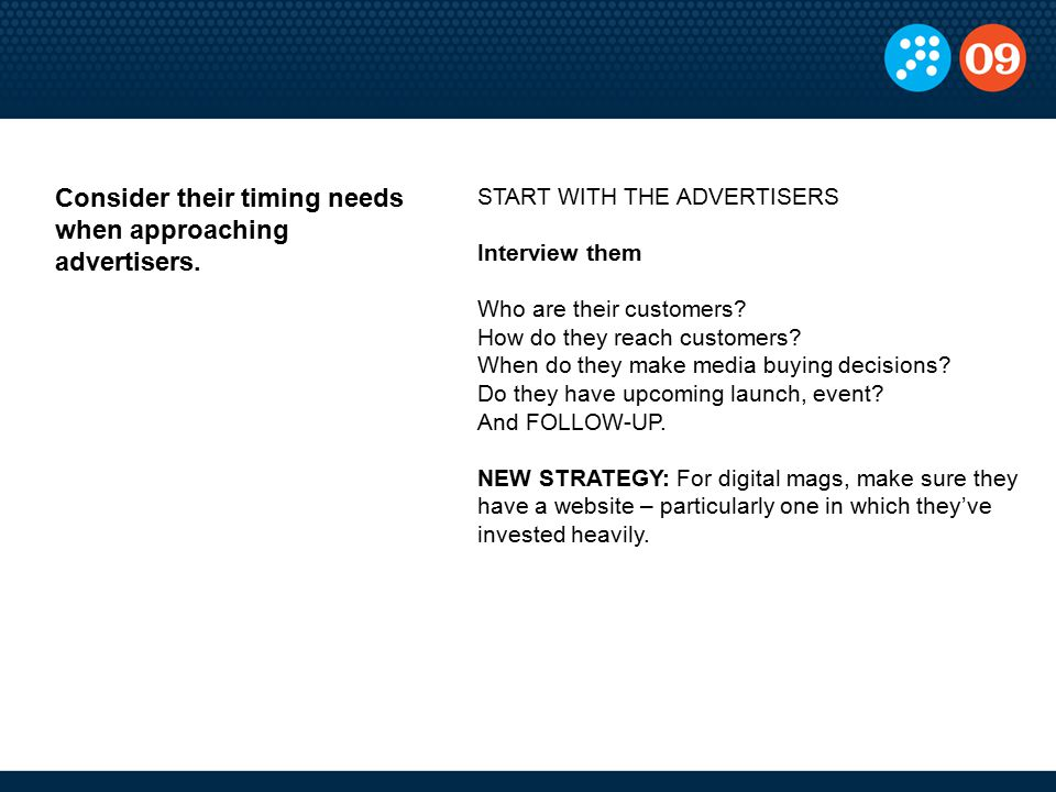 START WITH THE ADVERTISERS Interview them Who are their customers.