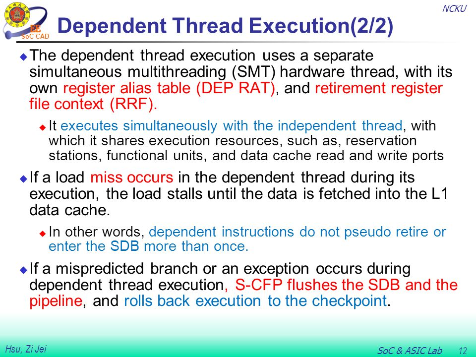 NCKU SoC & ASIC Lab 12 Hsu, Zi Jei SoC CAD Dependent Thread Execution(2/2)  The dependent thread execution uses a separate simultaneous multithreadin