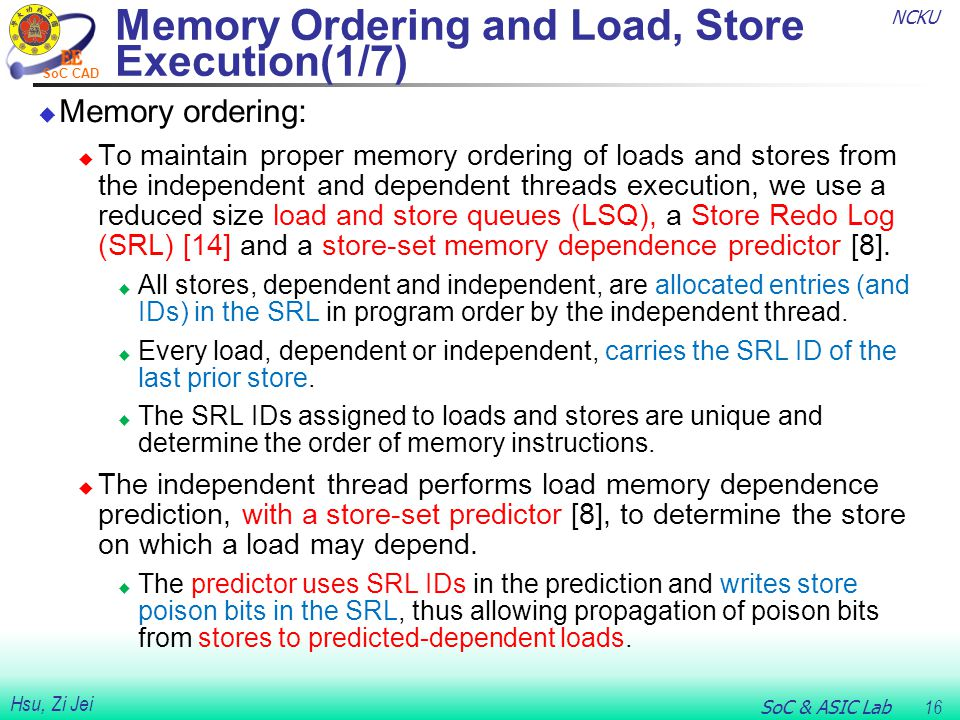 NCKU SoC & ASIC Lab 16 Hsu, Zi Jei SoC CAD Memory Ordering and Load, Store Execution(1/7)  Memory ordering:  To maintain proper memory ordering of l