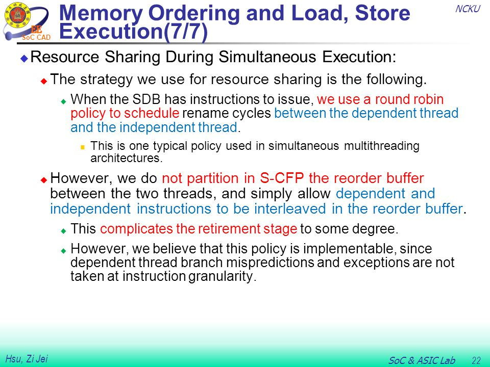 NCKU SoC & ASIC Lab 22 Hsu, Zi Jei SoC CAD Memory Ordering and Load, Store Execution(7/7)  Resource Sharing During Simultaneous Execution:  The stra
