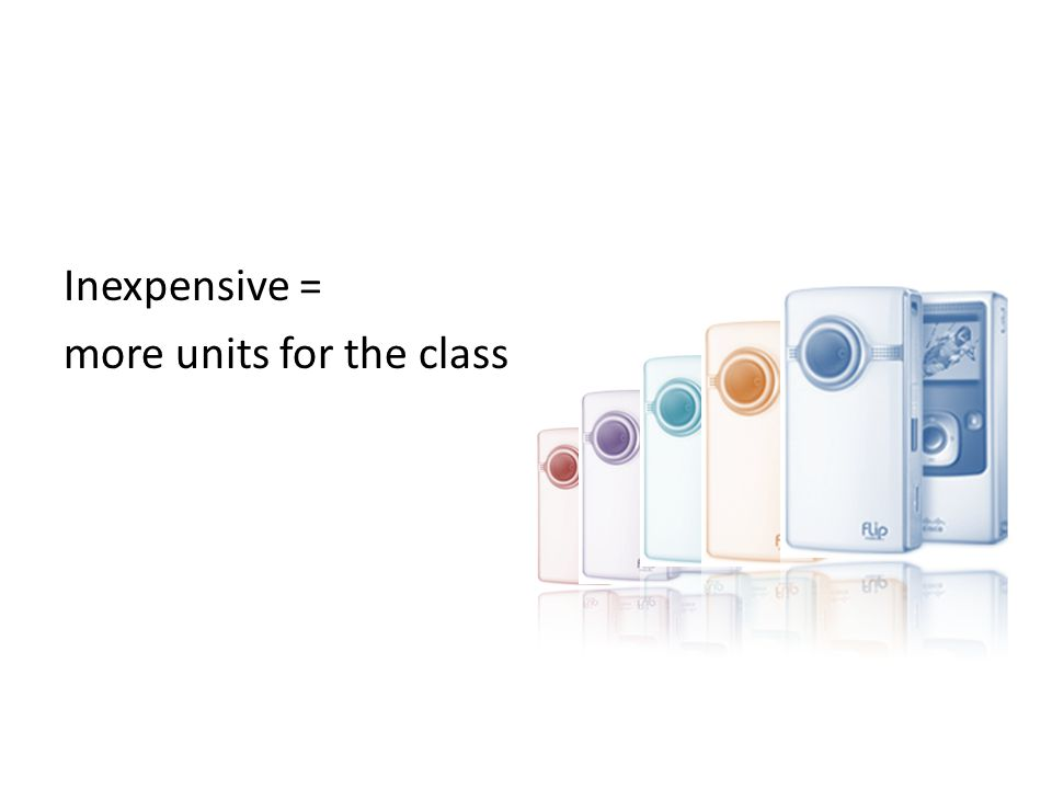 Inexpensive = more units for the class